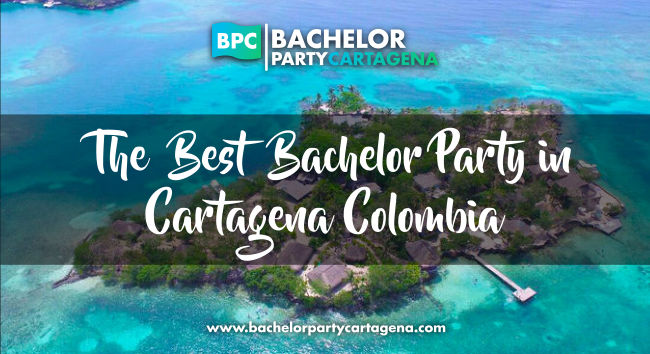 THE BEST BACHELOR PARTY IN CARTAGENA COLOMBIA